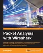 Packet Analysis with Wireshark ebook by Anish Nath