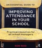 An Essential Guide to Improving Attendance in your School - Practical resources for all school managers ebook by Ken Reid