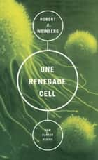 One Renegade Cell - How Cancer Begins ebook by Robert A. Weinberg