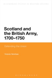 Scotland and the British Army, 1700-1750 - Defending the Union ebook by Victoria Henshaw