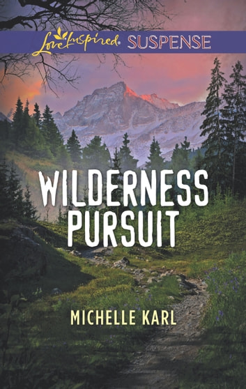 Wilderness Pursuit (Mills & Boon Love Inspired Suspense) (Mountie Brotherhood) ebook by Michelle Karl