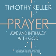 Prayer - Experiencing Awe and Intimacy with God audiobook by Timothy Keller