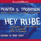 Hey Rube - Blood Sport, the Bush Doctrine, and the Downward S audiobook by Hunter S. Thompson