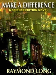 MAKE A DIFFERENCE - A Science Fiction Novel ebook by RAYMOND LONG