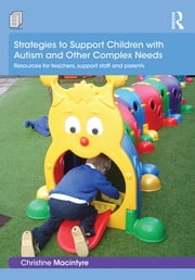 Strategies to Support Children with Autism and Other Complex Needs - Resources for teachers, support staff and parents ebook by Christine Macintyre