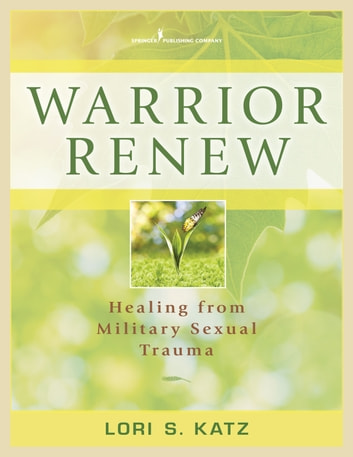 Warrior Renew - Healing From Military Sexual Trauma ebook by Dr. Lori Katz, PhD
