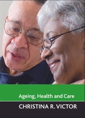 Ageing, health and care ebook by Victor,Christina R.