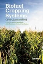 Biofuel Cropping Systems - Carbon, Land and Food ebook by Hans Langeveld, John Dixon, Herman van Keulen
