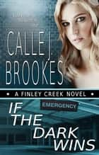 If the Dark Wins - Finley Creek, #4 ebook by Calle J. Brookes