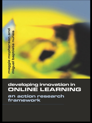Developing Innovation in Online Learning - An Action Research Framework ebook by Maggie McPherson,Miguel Baptista Nunes