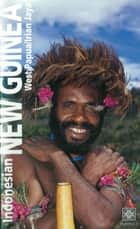 Indonesian New Guinea Adventure Guide - WEST PAPUA / IRIAN JAYA ebook by David Pickell, Kal Muller