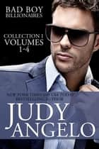 Bad Boy Billionaires Collection I - Vols. 1 - 4 ebook by Judy Angelo