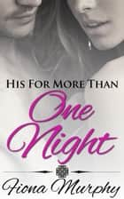 His For More Than One Night ebook by Fiona Murphy