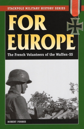 For Europe - The French Volunteers of the Waffen-SS ebook by Robert Forbes