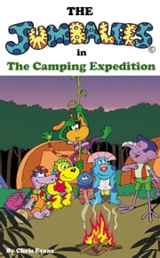 The Jumbalees in the Camping Expedition: A Camping story for Kids ages 4 - 8 with cartoon illustrations ebook by Chris Evans