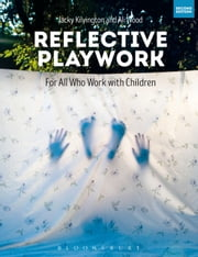 Reflective Playwork - For All Who Work with Children ebook by Jacky Kilvington, Ali Wood