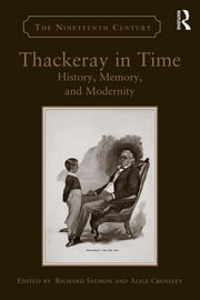 Thackeray in Time - History, Memory, and Modernity ebook by Richard Salmon,Alice Crossley