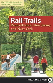 Rail-Trails Pennsylvania, New Jersey, and New York ebook by Rails-to-Trails Conservancy