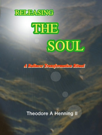 Releasing The Soul: A Balinese Transformation Ritual ebook by Theodore A Henning II