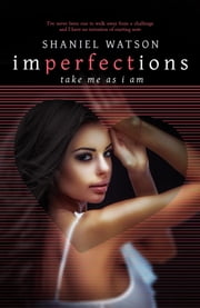 Imperfections Take Me As I Am ebook by Shaniel Watson
