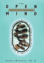 The Open Mind - Exploring the 6 Patterns of Natural Intelligence ebook by Markova, Dawna