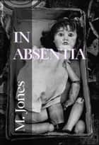 In Absentia ebook by M Jones