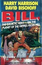 Bill, the Galactic Hero: Planet of the Hippies from Hell ebook by Harry Harrison, David Bischoff