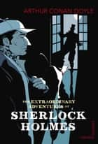 The Extraordinary Adventures of Sherlock Holmes ebook by