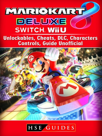 Mario Kart 8 Deluxe Switch Wii U Unlockables Cheats Dlc Characters Controls Guide Unofficial
