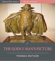 The Godly Man's Picture (Illustrated Edition) ebook by Thomas Watson