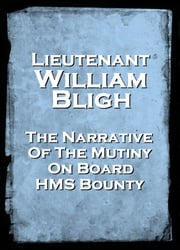 Narrative Of The Mutiny Onboard HMS Bounty ebook by Lieut. William Bligh