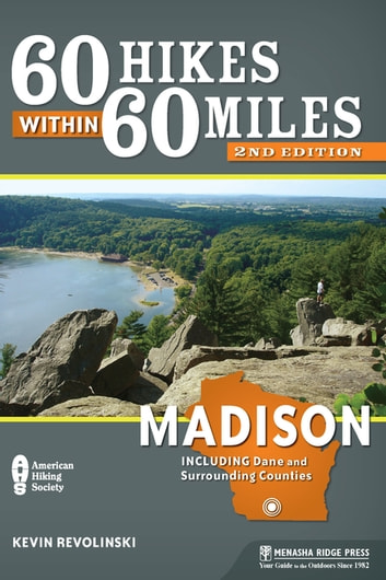 60 Hikes Within 60 Miles: Madison - Including Dane and Surrounding Counties ebook by Kevin Revolinski