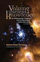 Valuing Useless Knowledge ebook by Robert Bates Graber,Troy D. Paino