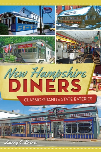 New Hampshire Diners - Classic Granite State Eateries ebook by Larry Cultrera