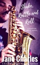Shake, Rattle and Roll - The Baxter Boys ~ Rattled, #5 ebook by Jane Charles