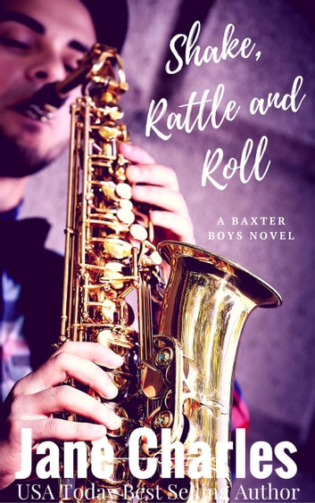Shake, Rattle and Roll - The Baxter Boys ~ Rattled, #6 ebook by Jane Charles