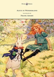Alice in Wonderland - Illustrated by Frank Adams ebook by Lewis Carroll,Frank Adams