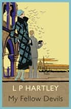 My Fellow Devils ebook by L. P. Hartley