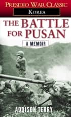 The Battle for Pusan ebook by Addison Terry