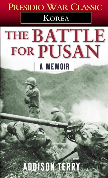The Battle for Pusan - A Memoir ebook by Addison Terry