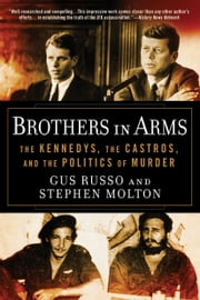 Brothers in Arms - The Kennedys, the Castros, and the Politics of Murder ebook by Gus Russo,Stephen Molton