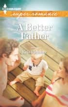 A Better Father ebook by Kris Fletcher