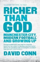 Richer Than God - Manchester City, Modern Football and Growing Up ebook by David Conn