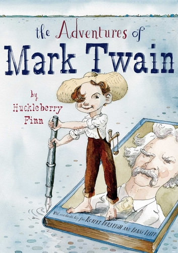 The Adventures of Mark Twain by Huckleberry Finn - with audio recording ebook by Robert Burleigh