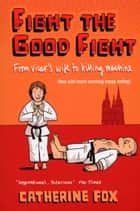 Fight the Good Fight - From Vicar's Wife to Killing Machine ebook by Catherine Fox