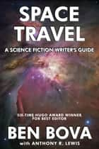 Space Travel: A Science Fiction Writer's Guide ebook by Ben Bova, Anthony R. Lewis