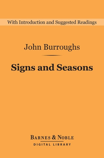 Signs and Seasons (Barnes & Noble Digital Library) ebook by John Burroughs