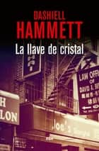 La llave de cristal ebook by Dashiell Hammett