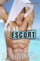 SEAL Escort - Uncharted SEALs, #12 ebook by Delilah Devlin