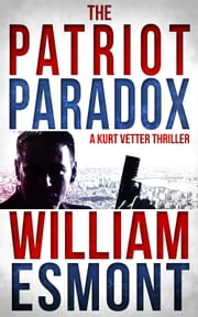 The Patriot Paradox - An International Spy Thriller (Reluctant Hero, #1) ebook by William Esmont